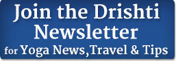 Join the Drishti Yoga Teacher Training Newsletter for Yoga News, Yoga Travel, and Yoga Tips