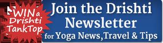 Join the Drishti Yoga Teacher Training Newsletter for Yoga News, Yoga Travel, and Yoga Tips